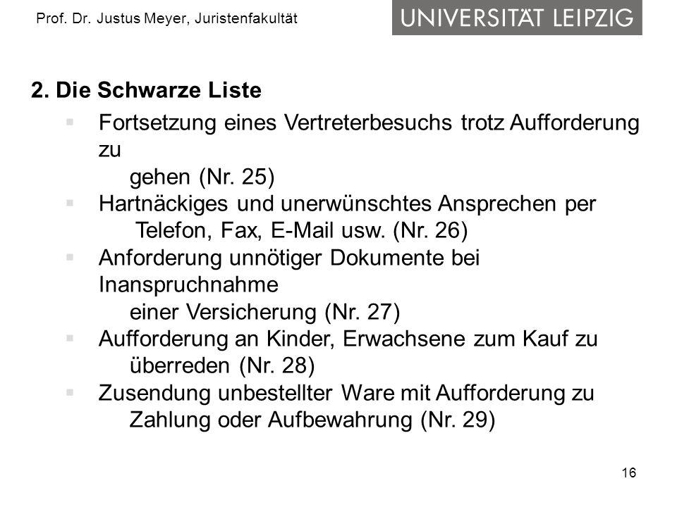 16 Prof. Dr. Justus Meyer, Juristenfakultät 2. Die Schwarze Liste Fortsetzung eines Vertreterbesuchs trotz Aufforderung zu gehen (Nr. 25) Hartnäckiges