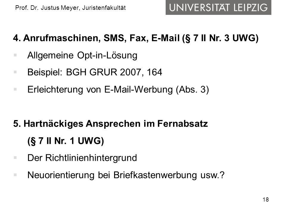18 Prof. Dr. Justus Meyer, Juristenfakultät 4. Anrufmaschinen, SMS, Fax, E-Mail (§ 7 II Nr. 3 UWG) Allgemeine Opt-in-Lösung Beispiel: BGH GRUR 2007, 1