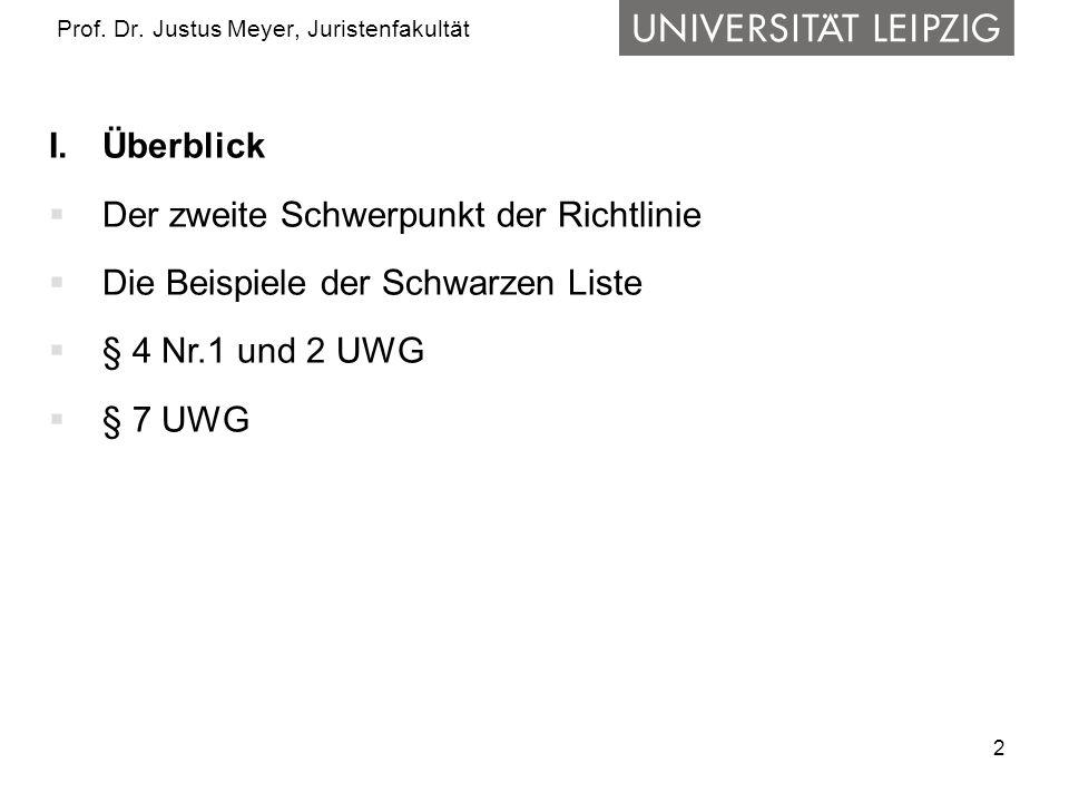 2 Prof. Dr. Justus Meyer, Juristenfakultät I.Überblick Der zweite Schwerpunkt der Richtlinie Die Beispiele der Schwarzen Liste § 4 Nr.1 und 2 UWG § 7