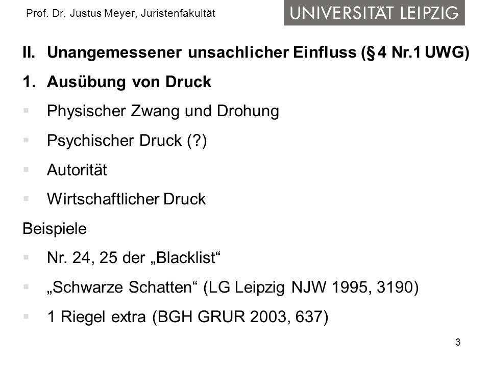 3 Prof. Dr. Justus Meyer, Juristenfakultät II.Unangemessener unsachlicher Einfluss (§ 4 Nr.1 UWG) 1.Ausübung von Druck Physischer Zwang und Drohung Ps