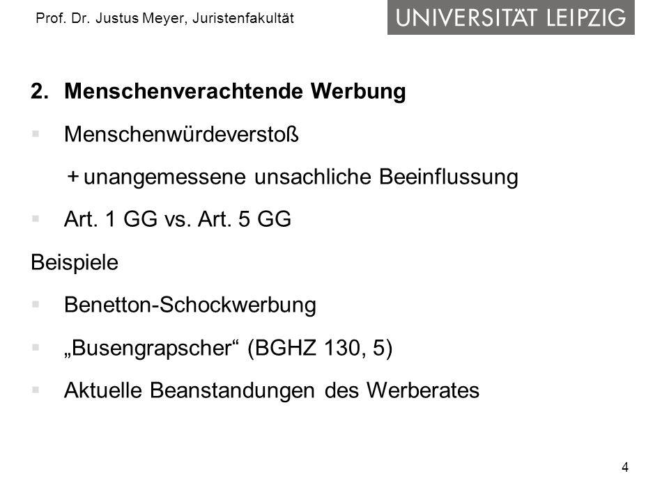 4 Prof. Dr. Justus Meyer, Juristenfakultät 2.Menschenverachtende Werbung Menschenwürdeverstoß + unangemessene unsachliche Beeinflussung Art. 1 GG vs.
