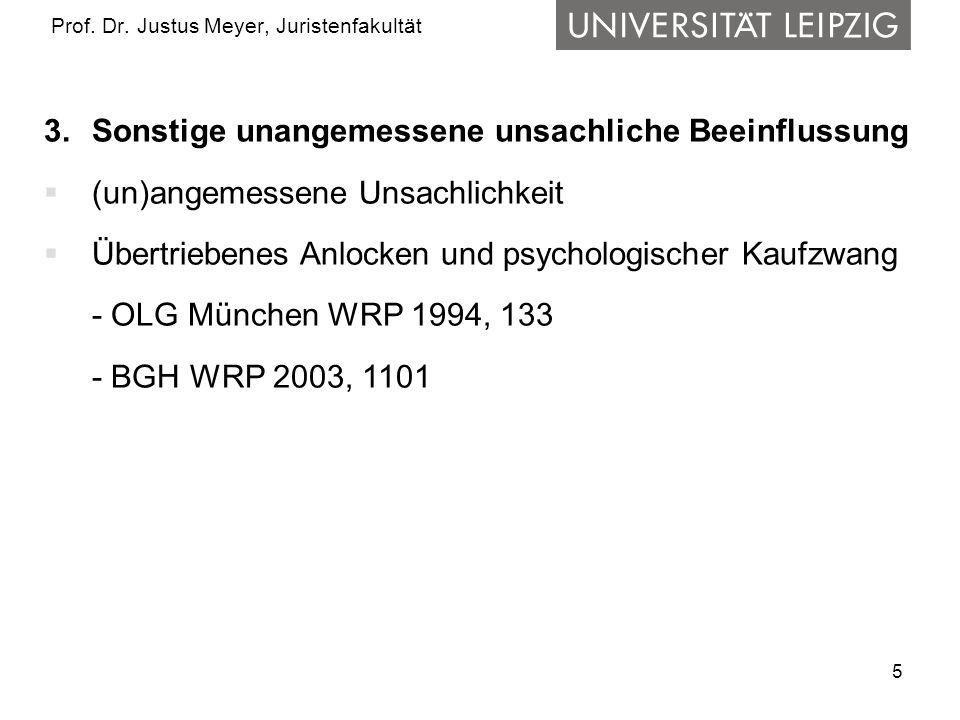 5 Prof. Dr. Justus Meyer, Juristenfakultät 3. Sonstige unangemessene unsachliche Beeinflussung (un)angemessene Unsachlichkeit Übertriebenes Anlocken u