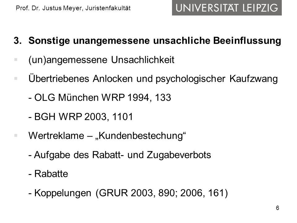 6 Prof. Dr. Justus Meyer, Juristenfakultät 3. Sonstige unangemessene unsachliche Beeinflussung (un)angemessene Unsachlichkeit Übertriebenes Anlocken u