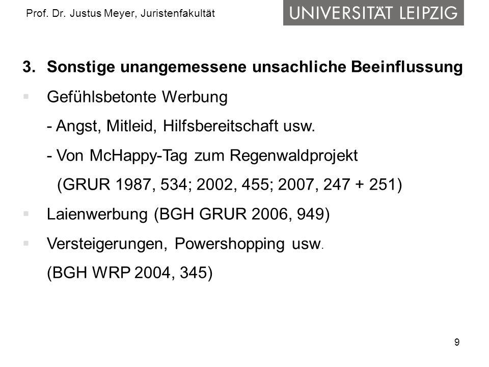 9 Prof. Dr. Justus Meyer, Juristenfakultät 3. Sonstige unangemessene unsachliche Beeinflussung Gefühlsbetonte Werbung - Angst, Mitleid, Hilfsbereitsch