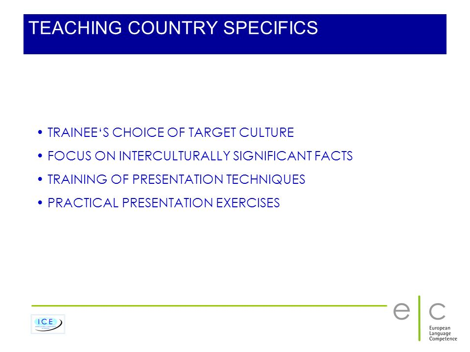 TEACHING COUNTRY SPECIFICS TRAINEES CHOICE OF TARGET CULTURE FOCUS ON INTERCULTURALLY SIGNIFICANT FACTS TRAINING OF PRESENTATION TECHNIQUES PRACTICAL