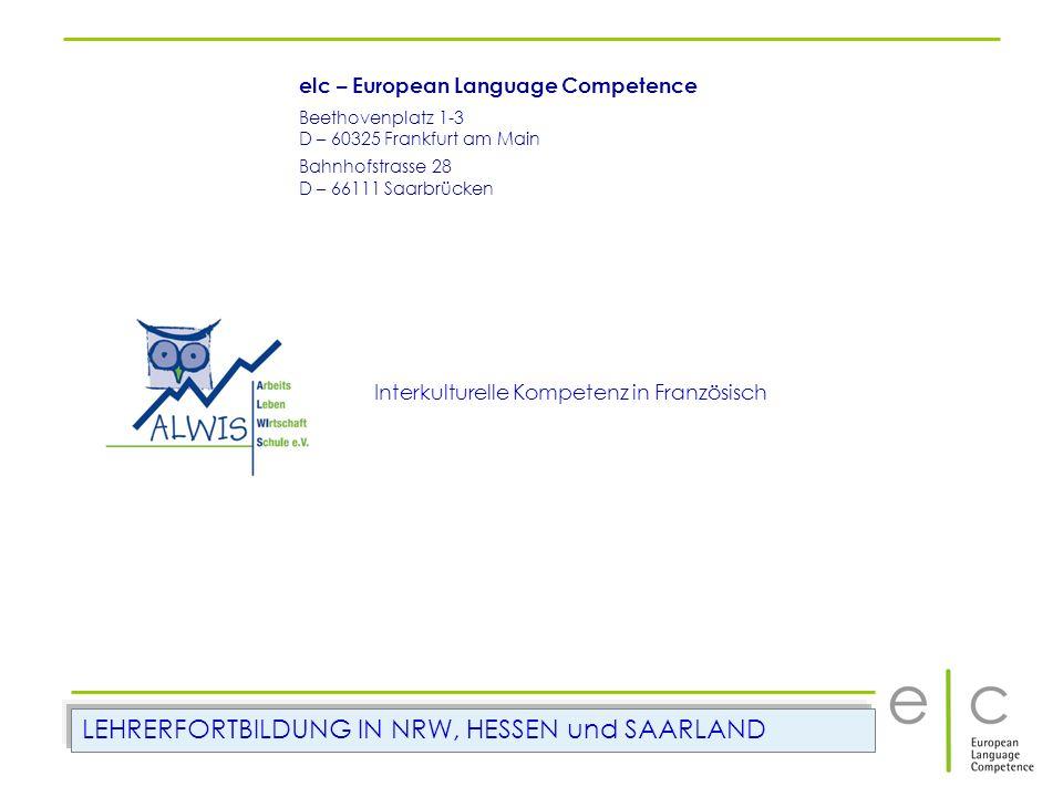 Interkulturelle Kompetenz in Französisch elc – European Language Competence Beethovenplatz 1-3 D – 60325 Frankfurt am Main Bahnhofstrasse 28 D – 66111