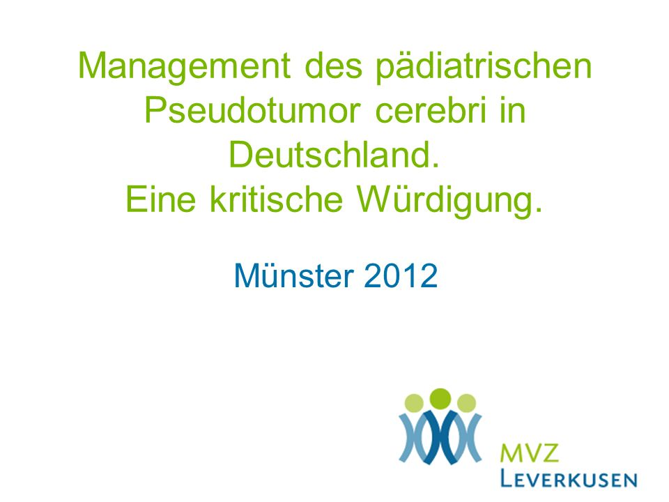 Management des pädiatrischen Pseudotumor cerebri in Deutschland. Eine kritische Würdigung. Münster 2012