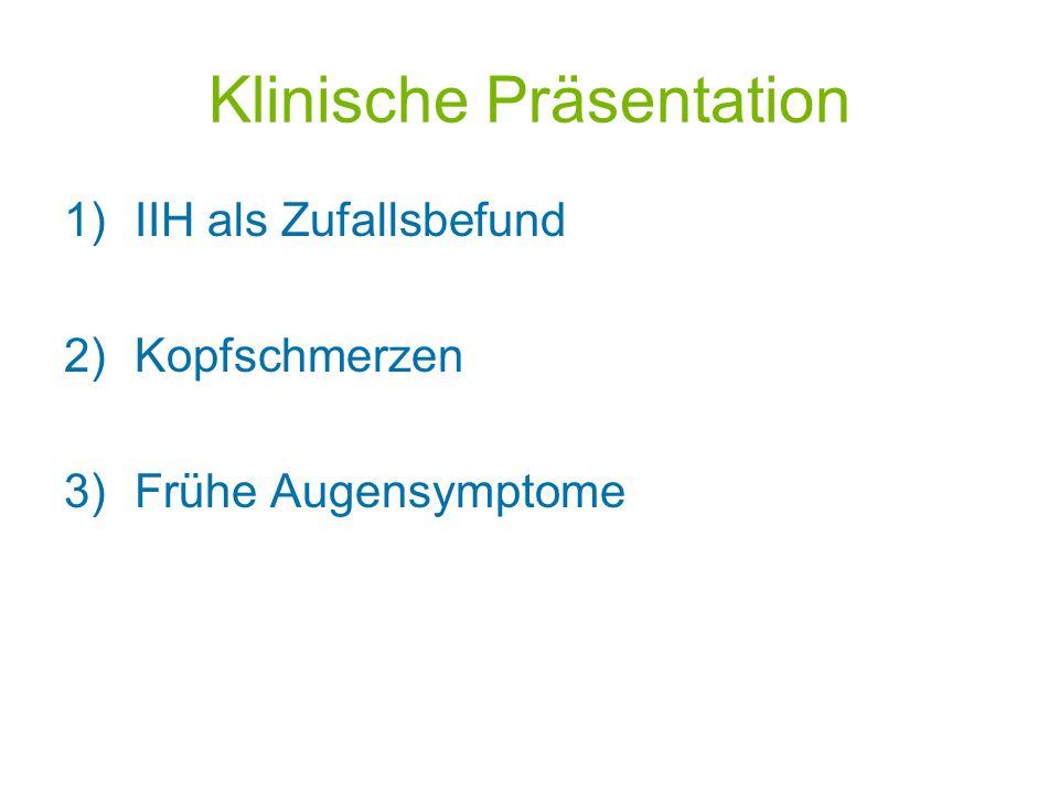Klinische Präsentation 1)IIH als Zufallsbefund 2)Kopfschmerzen 3)Frühe Augensymptome