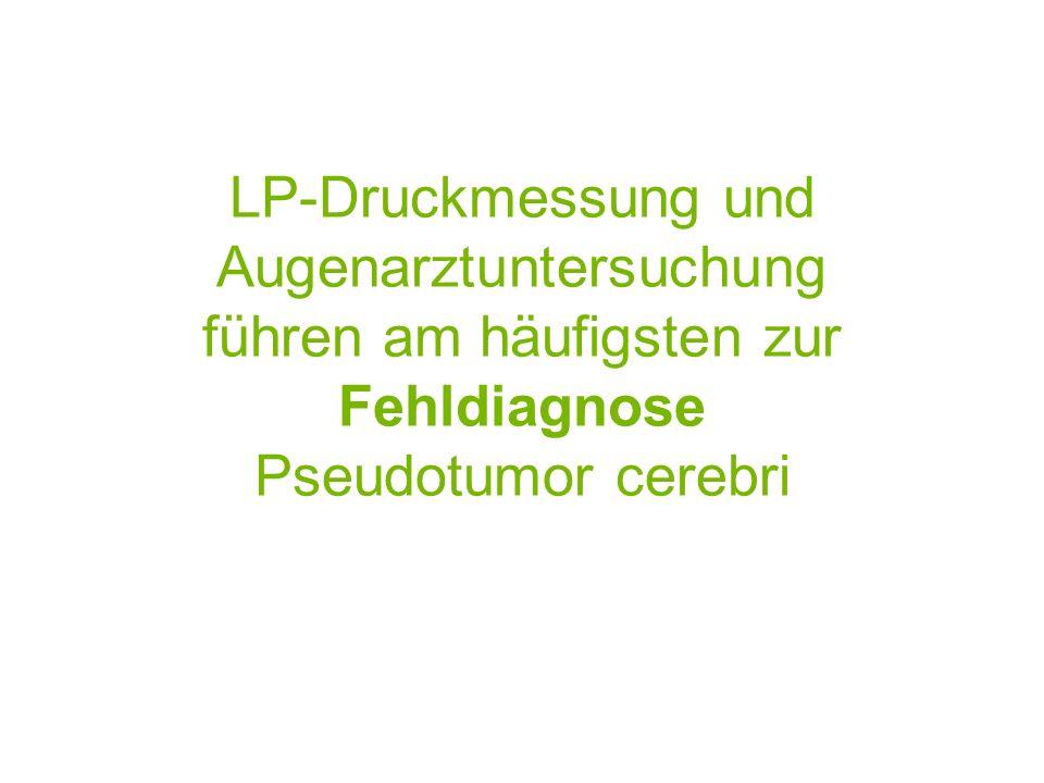 LP-Druckmessung und Augenarztuntersuchung führen am häufigsten zur Fehldiagnose Pseudotumor cerebri