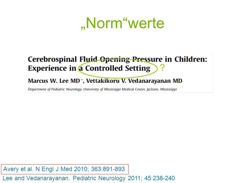 Normwerte Lee and Vedanarayanan. Pediatric Neurology 2011; 45:238-240 Avery et al. N Engl J Med 2010; 363:891-893 ?