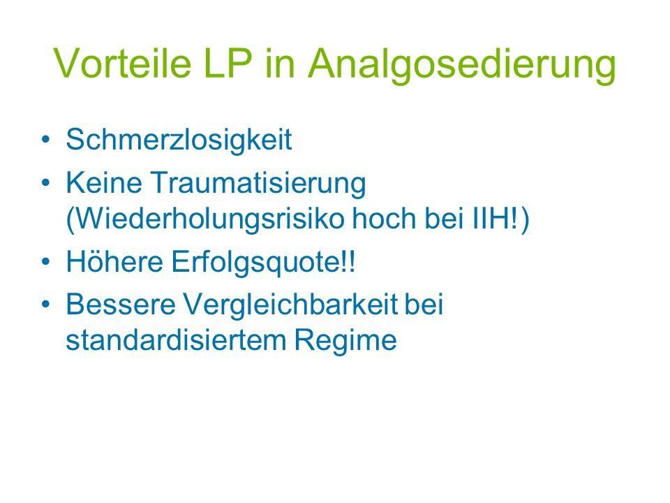 Vorteile LP in Analgosedierung Schmerzlosigkeit Keine Traumatisierung (Wiederholungsrisiko hoch bei IIH!) Höhere Erfolgsquote!! Bessere Vergleichbarke