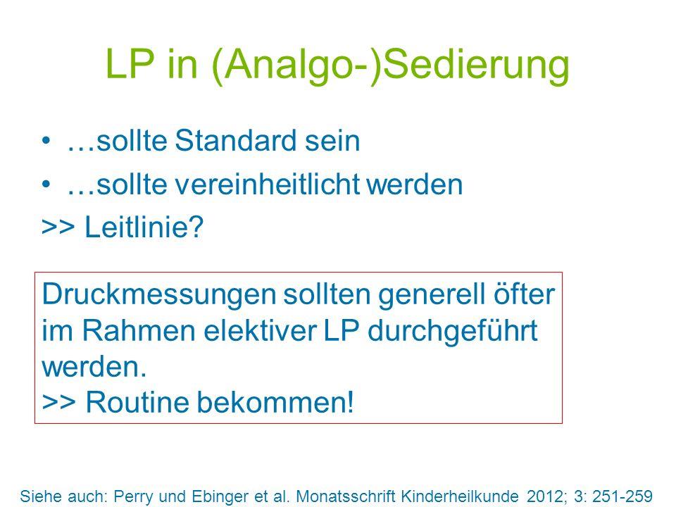 LP in (Analgo-)Sedierung …sollte Standard sein …sollte vereinheitlicht werden >> Leitlinie? Druckmessungen sollten generell öfter im Rahmen elektiver