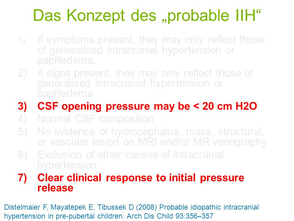 Das Konzept des probable IIH 1) If symptoms present, they may only reflect those of generalized intracranial hypertension or papilledema. 2)If signs p
