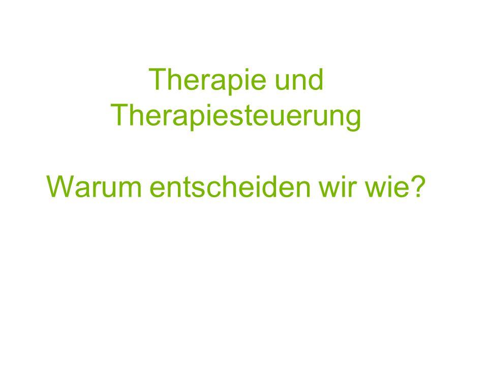 Therapie und Therapiesteuerung Warum entscheiden wir wie?