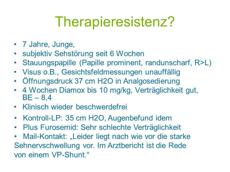 Therapieresistenz? 7 Jahre, Junge, subjektiv Sehstörung seit 6 Wochen Stauungspapille (Papille prominent, randunscharf, R>L) Visus o.B., Gesichtsfeldm