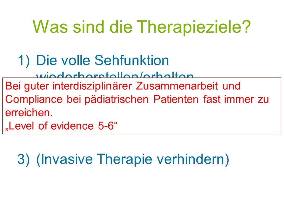 Was sind die Therapieziele? 1)Die volle Sehfunktion wiederherstellen/erhalten 2)Kopfschmerzen lindern 3)(Invasive Therapie verhindern) Bei guter inter