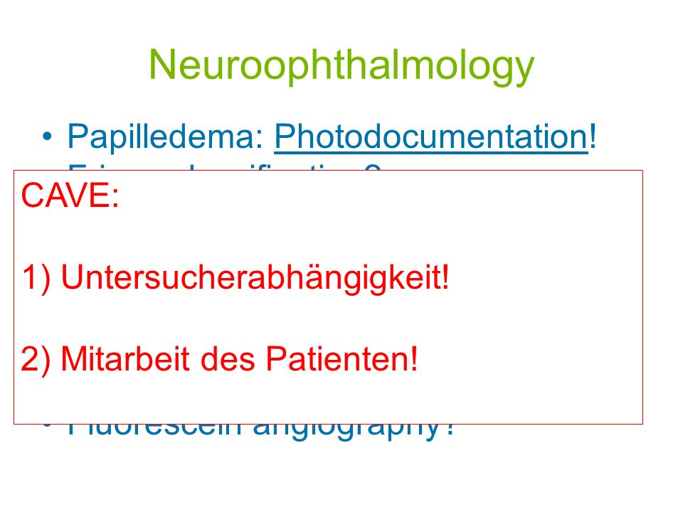Neuroophthalmology Papilledema: Photodocumentation! Frisen classification? Visual field, how? Optical Coherence Tomography? Contrast sensitivity? VEP?