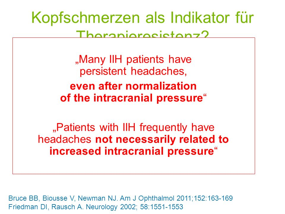 Kopfschmerzen als Indikator für Therapieresistenz? Ein klassischer IIH-Patient zeigt meist prompte Besserung nach LP und Druckentlastung ABER Kopfschm