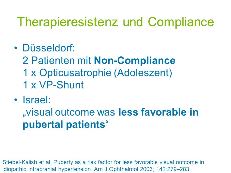 Therapieresistenz und Compliance Düsseldorf: 2 Patienten mit Non-Compliance 1 x Opticusatrophie (Adoleszent) 1 x VP-Shunt Israel: visual outcome was l