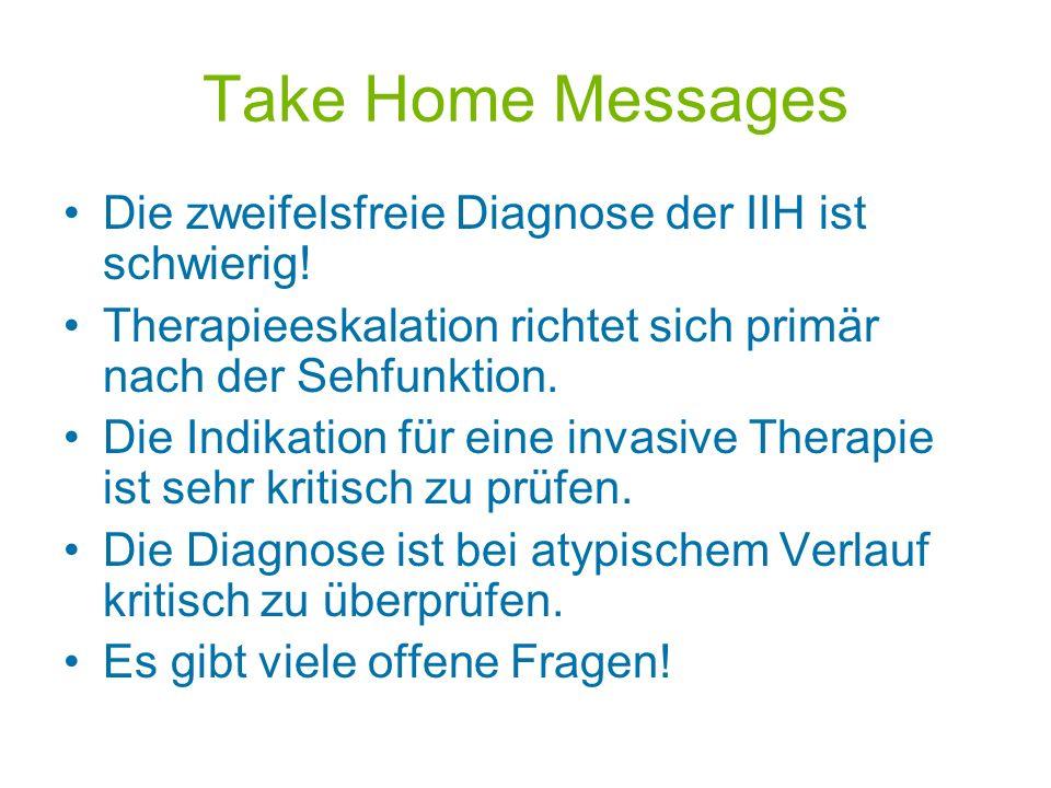 Take Home Messages Die zweifelsfreie Diagnose der IIH ist schwierig! Therapieeskalation richtet sich primär nach der Sehfunktion. Die Indikation für e