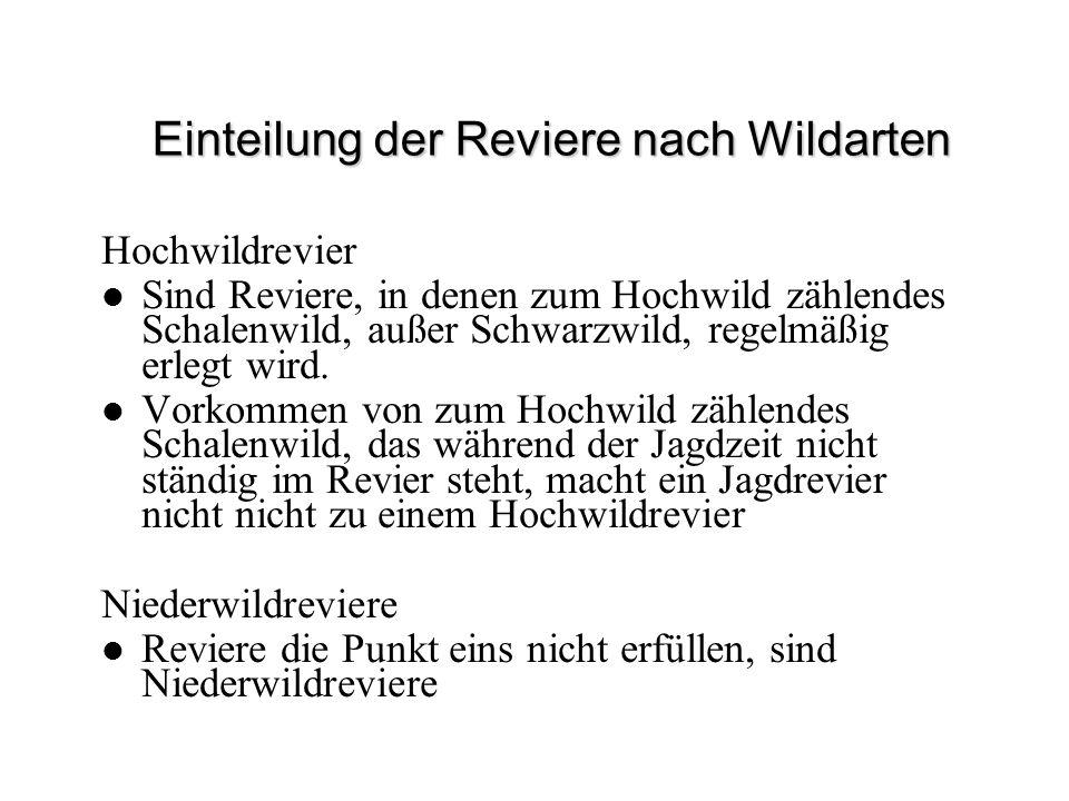 Einteilung der Reviere nach Wildarten Hochwildrevier Sind Reviere, in denen zum Hochwild zählendes Schalenwild, außer Schwarzwild, regelmäßig erlegt w