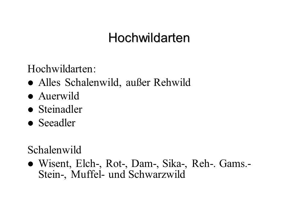 Hochwildarten Hochwildarten: Alles Schalenwild, außer Rehwild Auerwild Steinadler Seeadler Schalenwild Wisent, Elch-, Rot-, Dam-, Sika-, Reh-. Gams.-