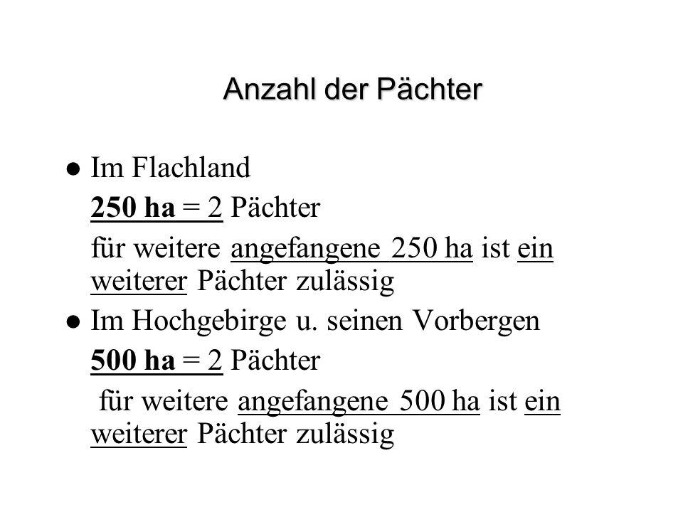 Anzahl der Pächter Im Flachland 250 ha = 2 Pächter für weitere angefangene 250 ha ist ein weiterer Pächter zulässig Im Hochgebirge u. seinen Vorbergen