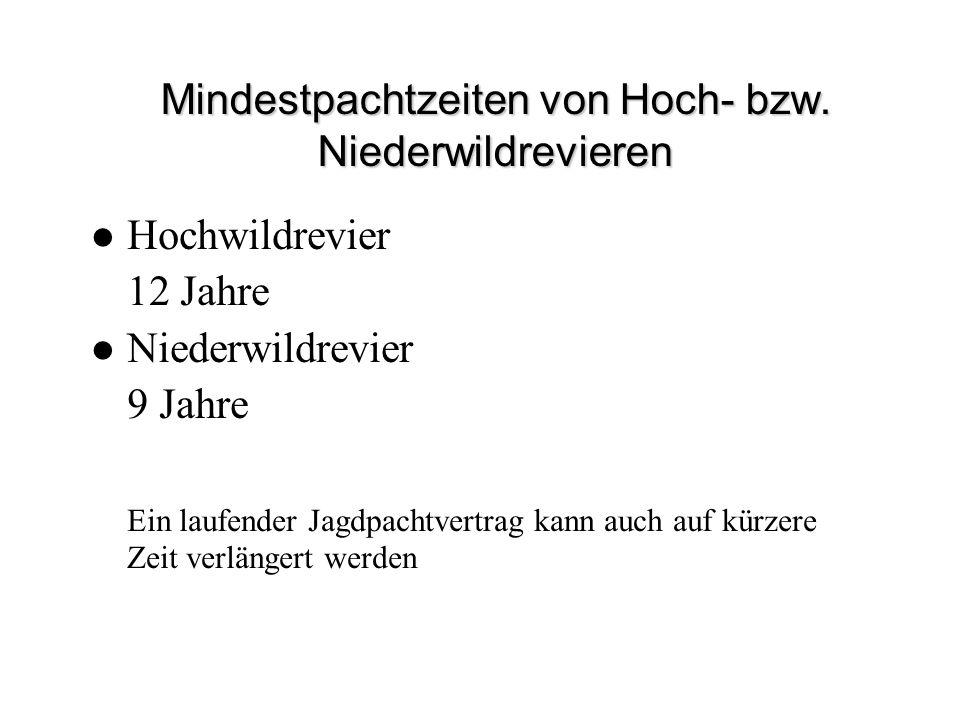 Mindestpachtzeiten von Hoch- bzw. Niederwildrevieren Hochwildrevier 12 Jahre Niederwildrevier 9 Jahre Ein laufender Jagdpachtvertrag kann auch auf kür