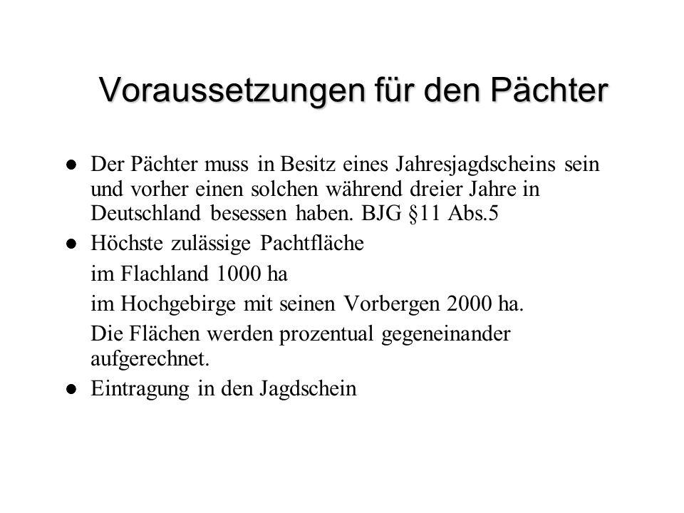 Voraussetzungen für den Pächter Der Pächter muss in Besitz eines Jahresjagdscheins sein und vorher einen solchen während dreier Jahre in Deutschland b