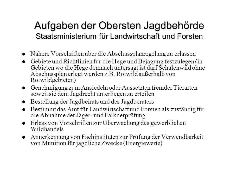 Aufgaben der Obersten Jagdbehörde Staatsministerium für Landwirtschaft und Forsten Nähere Vorschriften über die Abschussplanregelung zu erlassen Gebie