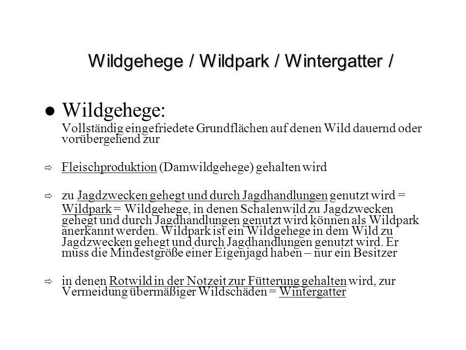Wildgehege / Wildpark / Wintergatter / Wildgehege: Vollständig eingefriedete Grundflächen auf denen Wild dauernd oder vorübergehend zur Fleischprodukt