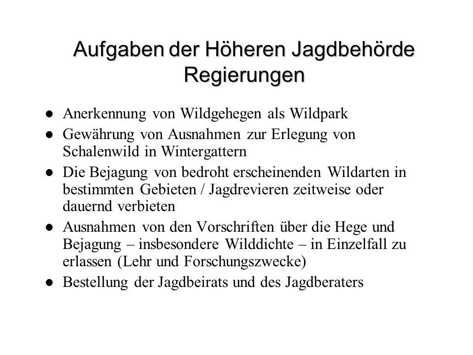 Aufgaben der Höheren Jagdbehörde Regierungen Anerkennung von Wildgehegen als Wildpark Gewährung von Ausnahmen zur Erlegung von Schalenwild in Winterga