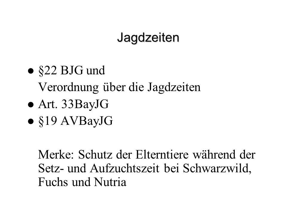 Jagdzeiten §22 BJG und Verordnung über die Jagdzeiten Art. 33BayJG §19 AVBayJG Merke: Schutz der Elterntiere während der Setz- und Aufzuchtszeit bei S