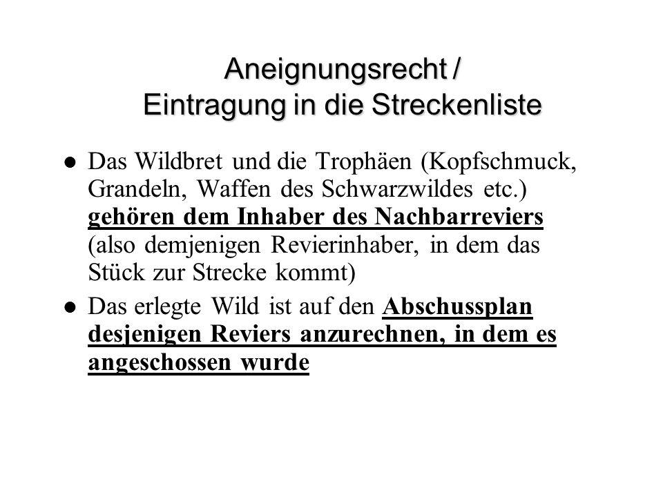 Aneignungsrecht / Eintragung in die Streckenliste Das Wildbret und die Trophäen (Kopfschmuck, Grandeln, Waffen des Schwarzwildes etc.) gehören dem Inh