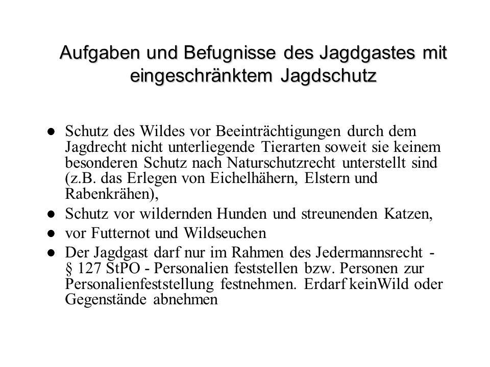 Aufgaben und Befugnisse des Jagdgastes mit eingeschränktem Jagdschutz Schutz des Wildes vor Beeinträchtigungen durch dem Jagdrecht nicht unterliegende