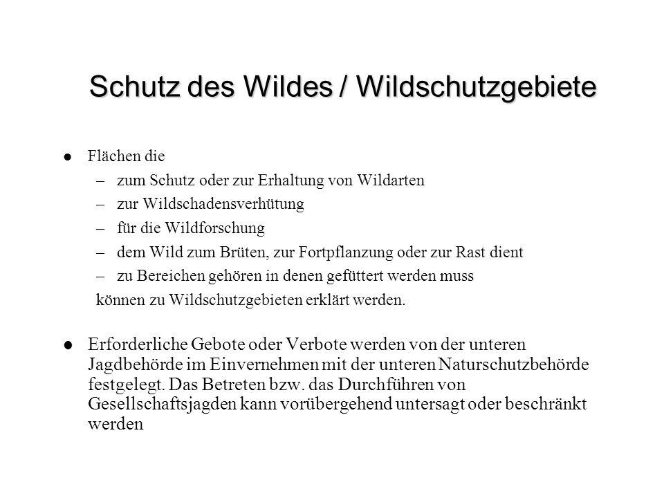 Schutz des Wildes / Wildschutzgebiete Flächen die –zum Schutz oder zur Erhaltung von Wildarten –zur Wildschadensverhütung –für die Wildforschung –dem