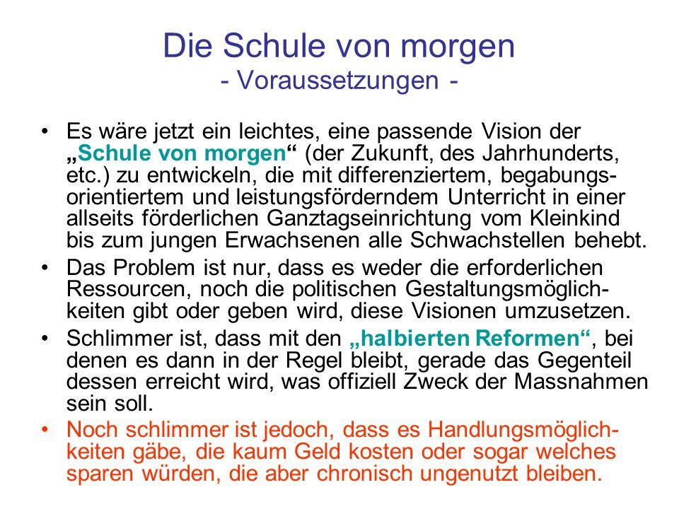 Die Schule von morgen - Voraussetzungen - Es wäre jetzt ein leichtes, eine passende Vision derSchule von morgen (der Zukunft, des Jahrhunderts, etc.)