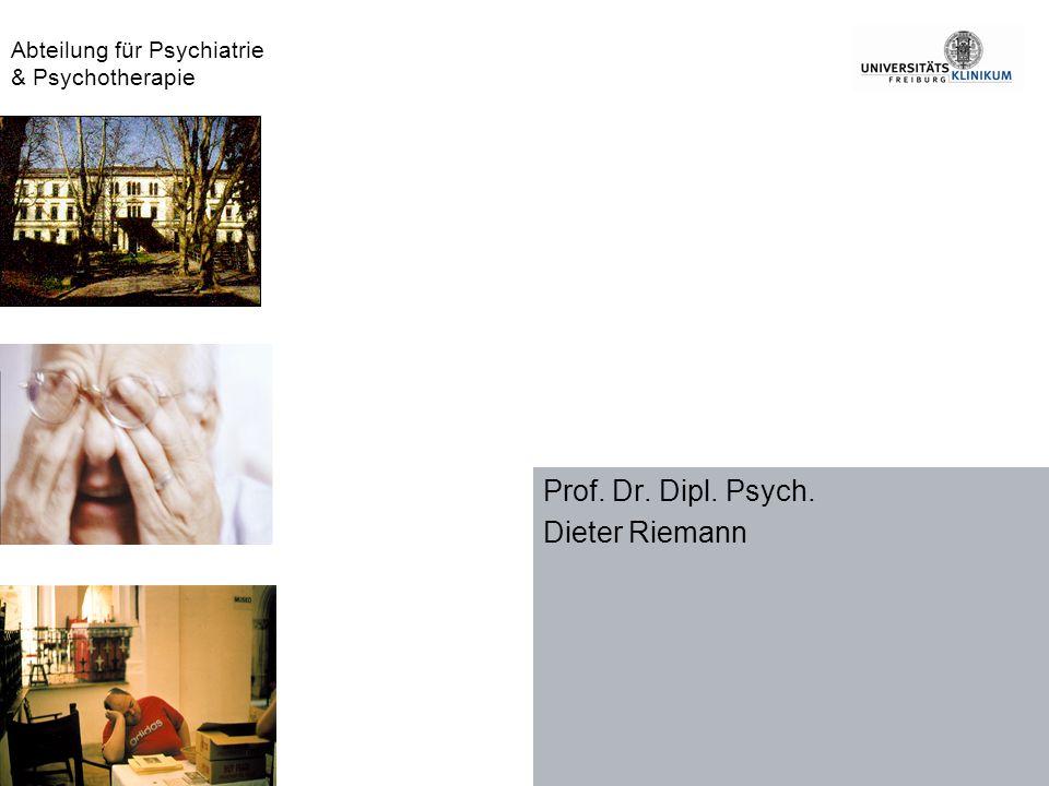 Prof. Dr. Dipl. Psych. Dieter Riemann Abteilung für Psychiatrie & Psychotherapie