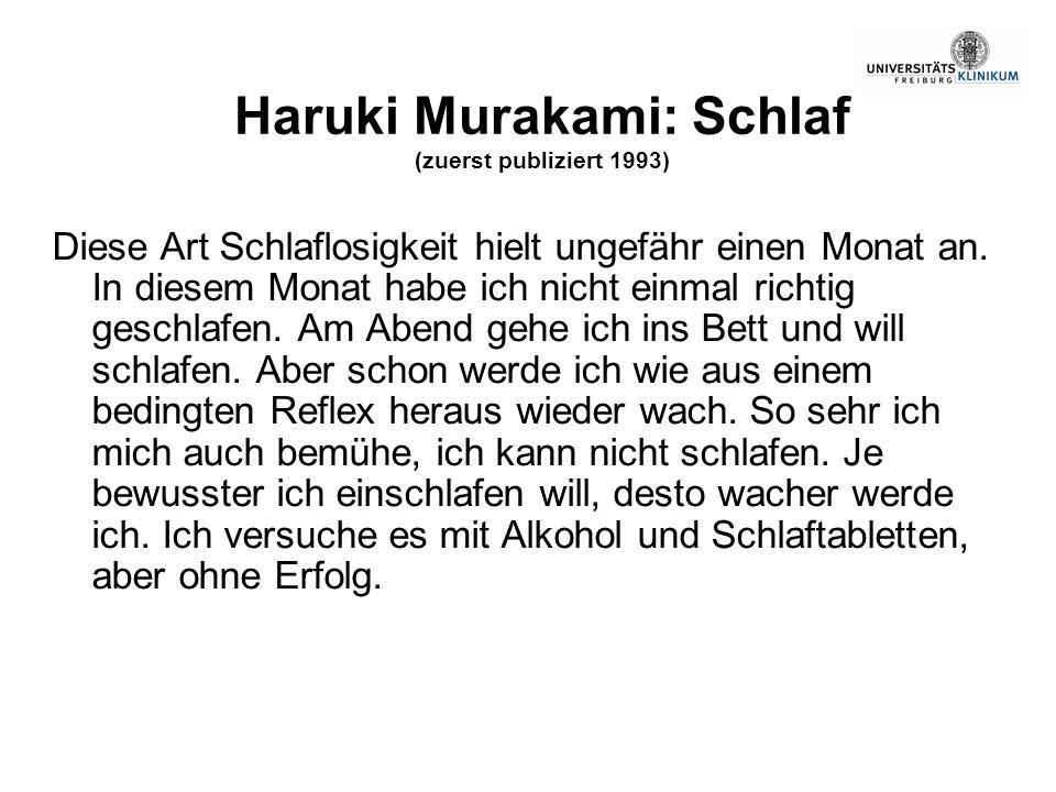 Haruki Murakami: Schlaf (zuerst publiziert 1993) Diese Art Schlaflosigkeit hielt ungefähr einen Monat an. In diesem Monat habe ich nicht einmal richti