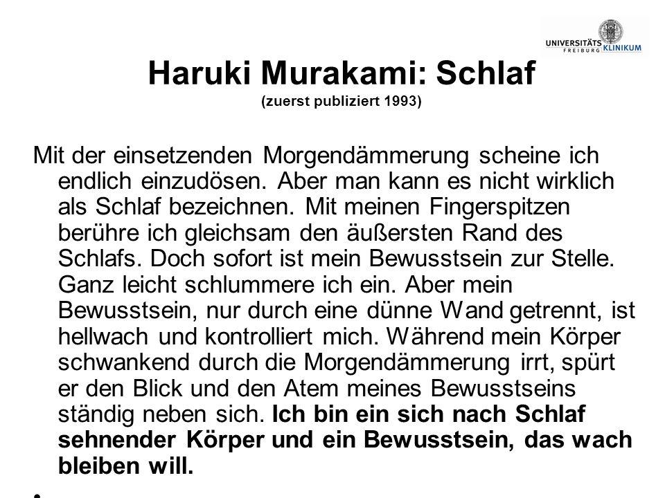 Haruki Murakami: Schlaf (zuerst publiziert 1993) Mit der einsetzenden Morgendämmerung scheine ich endlich einzudösen. Aber man kann es nicht wirklich
