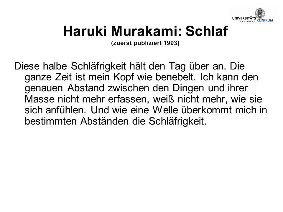 Haruki Murakami: Schlaf (zuerst publiziert 1993) Diese halbe Schläfrigkeit hält den Tag über an. Die ganze Zeit ist mein Kopf wie benebelt. Ich kann d