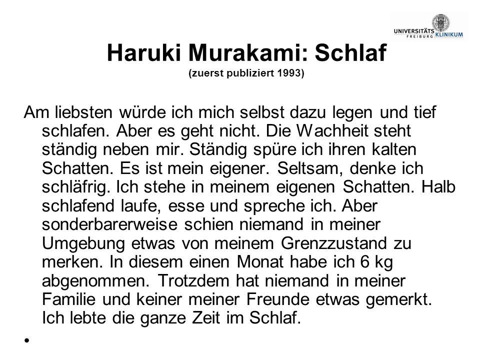 Haruki Murakami: Schlaf (zuerst publiziert 1993) Am liebsten würde ich mich selbst dazu legen und tief schlafen. Aber es geht nicht. Die Wachheit steh