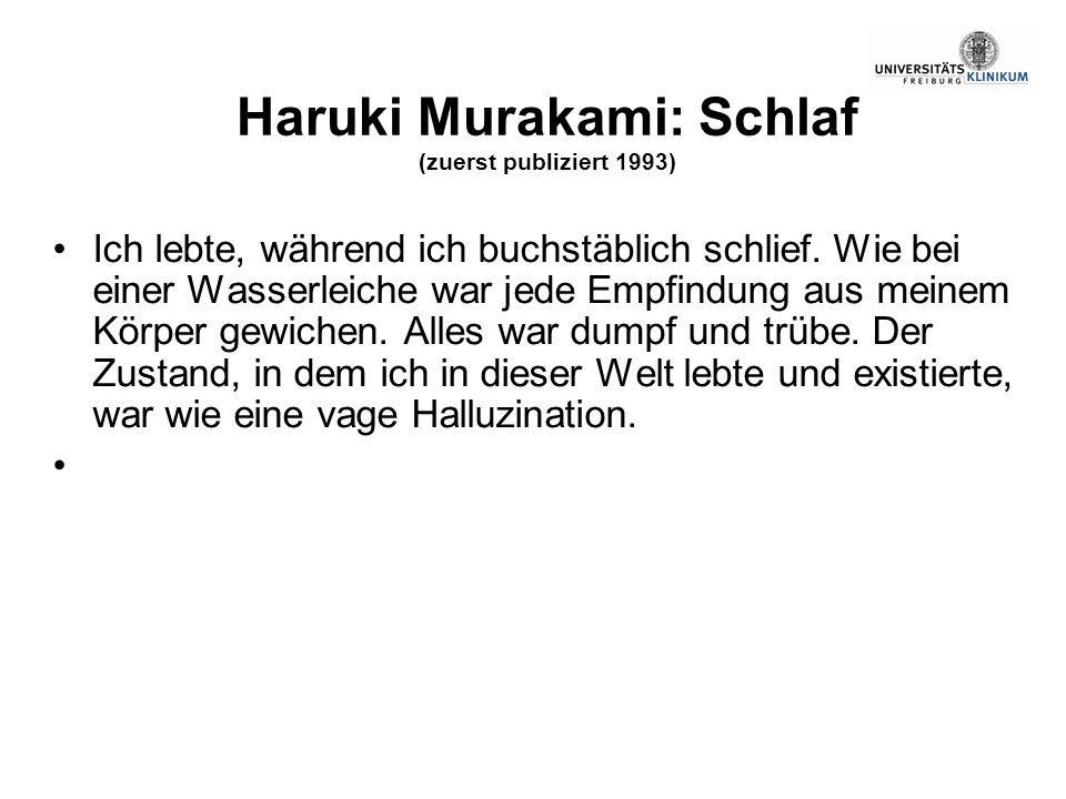 Haruki Murakami: Schlaf (zuerst publiziert 1993) Ich lebte, während ich buchstäblich schlief. Wie bei einer Wasserleiche war jede Empfindung aus meine