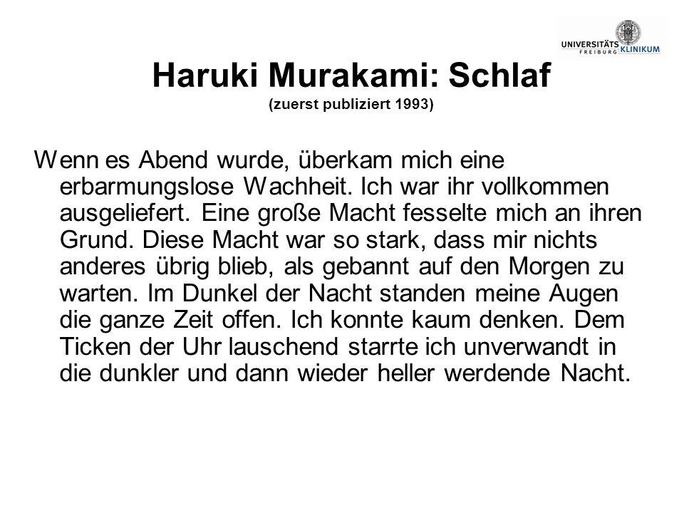 Haruki Murakami: Schlaf (zuerst publiziert 1993) Wenn es Abend wurde, überkam mich eine erbarmungslose Wachheit. Ich war ihr vollkommen ausgeliefert.