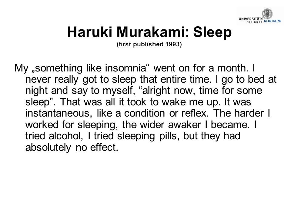 Haruki Murakami: Sleep (first published 1993) My something like insomnia went on for a month. I never really got to sleep that entire time. I go to be