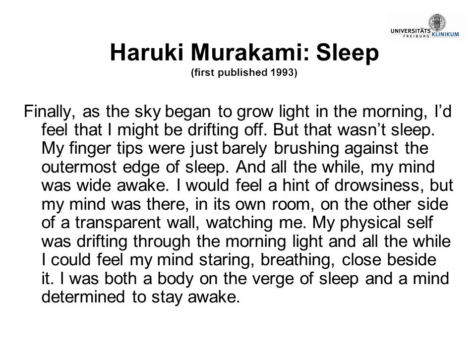 Haruki Murakami: Sleep (first published 1993) Finally, as the sky began to grow light in the morning, Id feel that I might be drifting off. But that w
