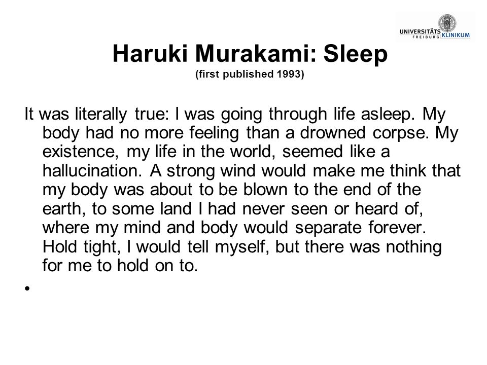 Haruki Murakami: Sleep (first published 1993) It was literally true: I was going through life asleep. My body had no more feeling than a drowned corps