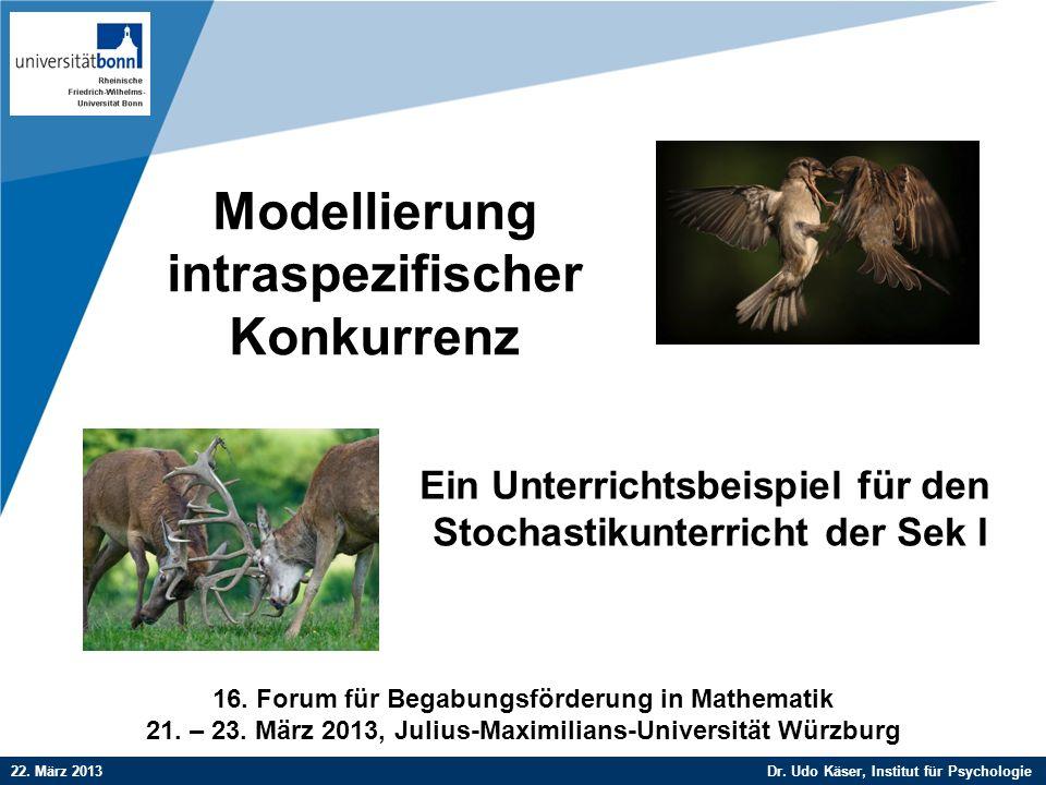 Modellierung intraspezifischer Konkurrenz Company LOGO 22. März 2013 Dr. Udo Käser, Institut für Psychologie 16. Forum für Begabungsförderung in Mathe