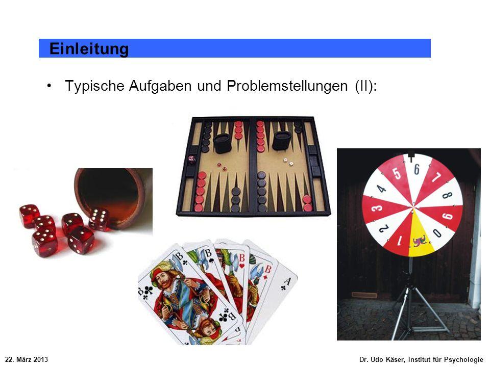 Typische Aufgaben und Problemstellungen (II): 22. März 2013 Dr. Udo Käser, Institut für Psychologie Einleitung
