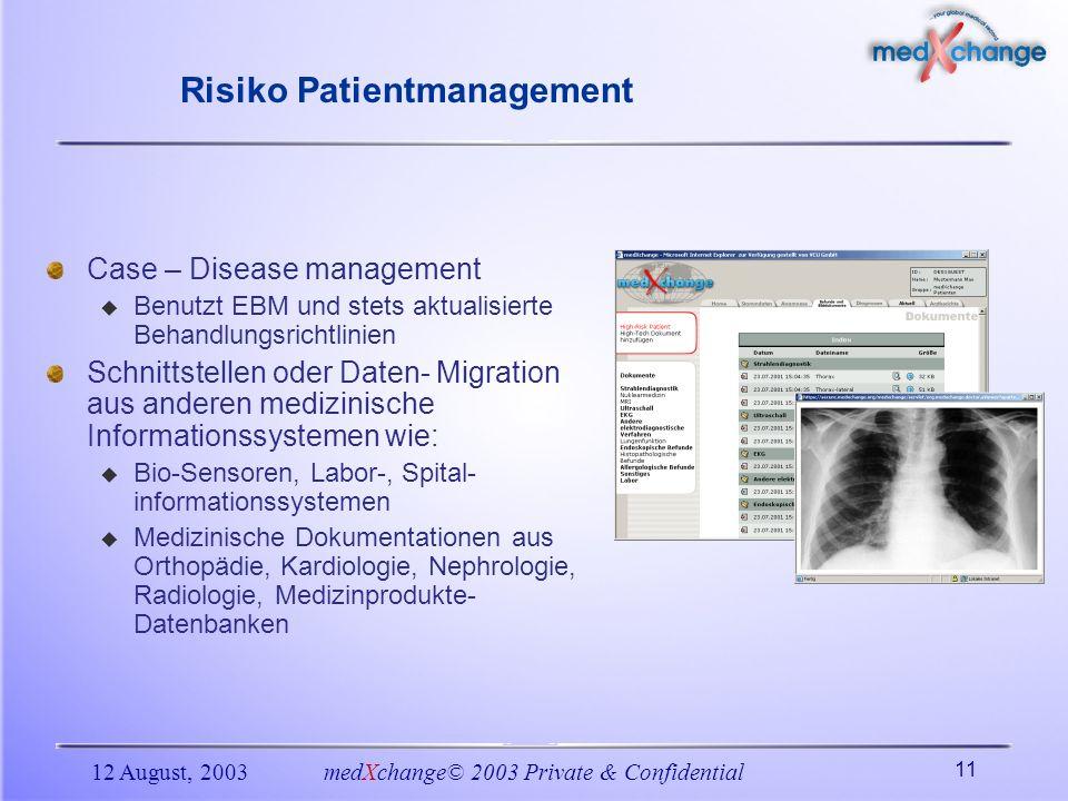 12 August, 2003medXchange© 2003 Private & Confidential 11 Risiko Patientmanagement Case – Disease management Benutzt EBM und stets aktualisierte Behan